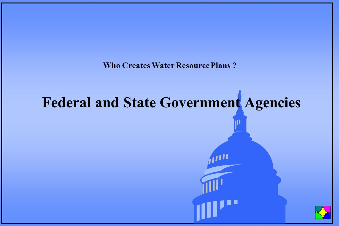 Federal and State Government Agencies Who Creates Water Resource Plans