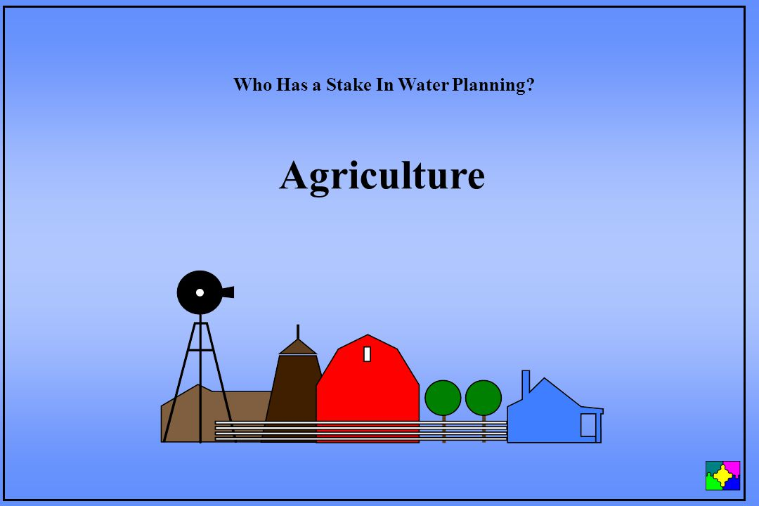 Agriculture Who Has a Stake In Water Planning