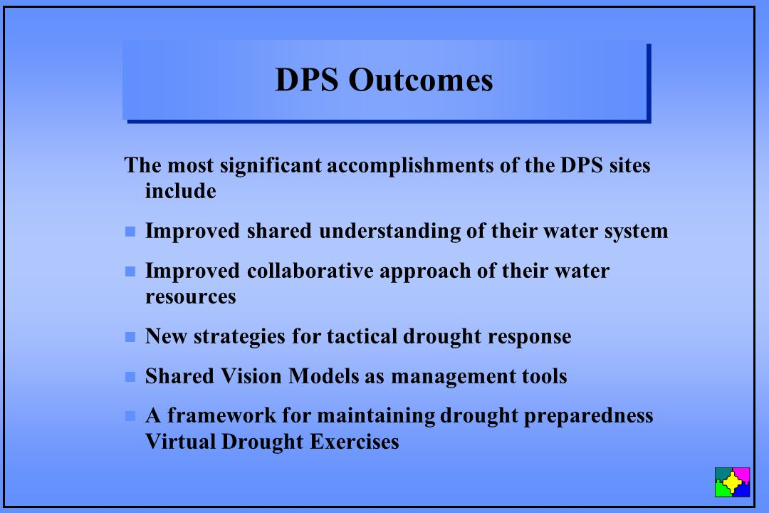 DPS Outcomes The most significant accomplishments of the DPS sites include n Improved shared understanding of their water system n Improved collaborat