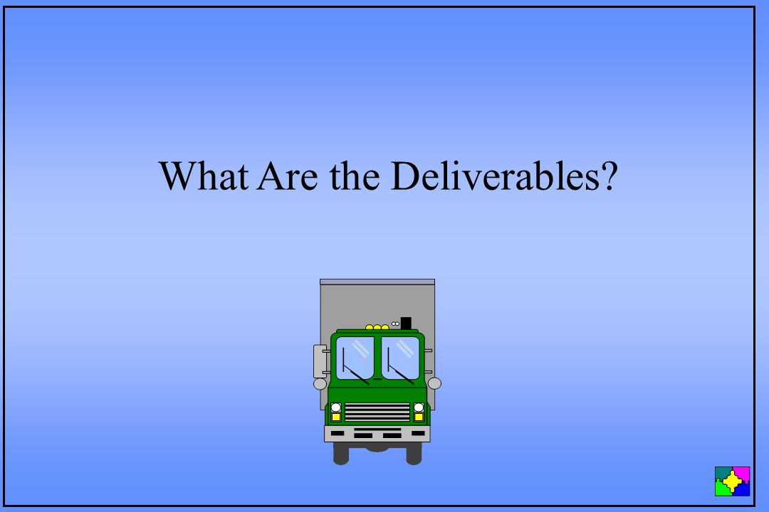 What Are the Deliverables?