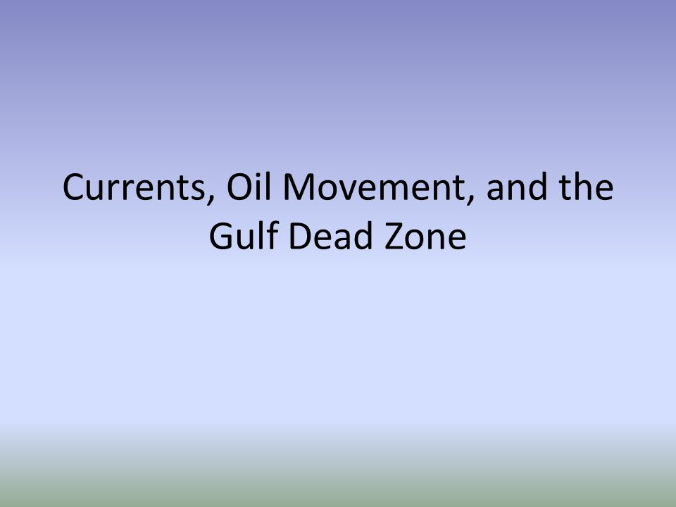 Currents, Oil Movement, and the Gulf Dead Zone