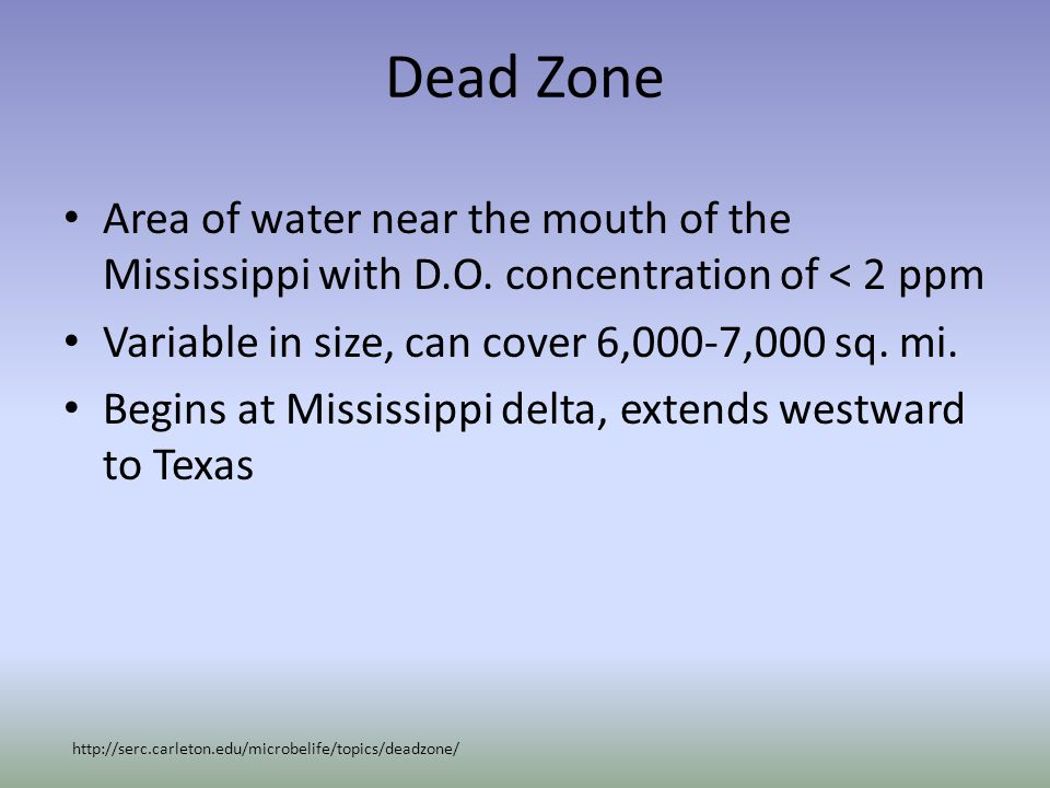 Dead Zone Area of water near the mouth of the Mississippi with D.O.