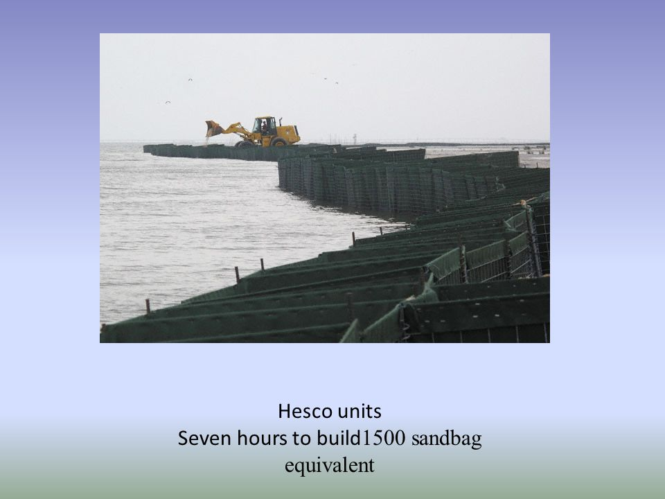Hesco units Seven hours to build 1500 sandbag equivalent