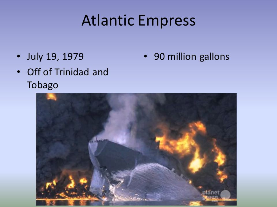 Atlantic Empress July 19, 1979 Off of Trinidad and Tobago 90 million gallons