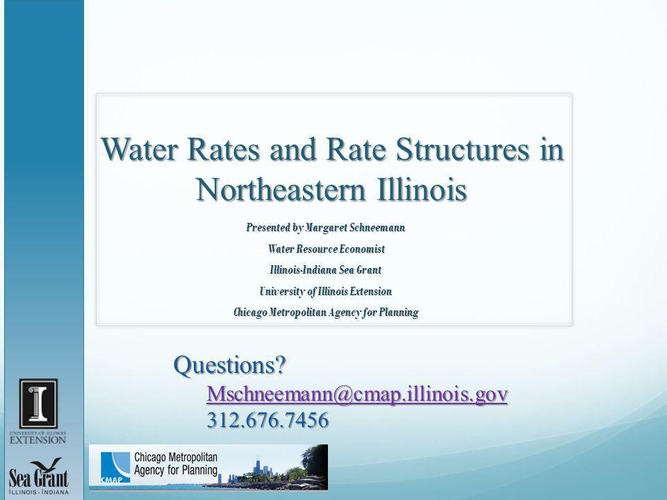 Water Rates and Rate Structures in Northeastern Illinois Presented by Margaret Schneemann Water Resource Economist Illinois-Indiana Sea Grant University of Illinois Extension Chicago Metropolitan Agency for Planning Questions.