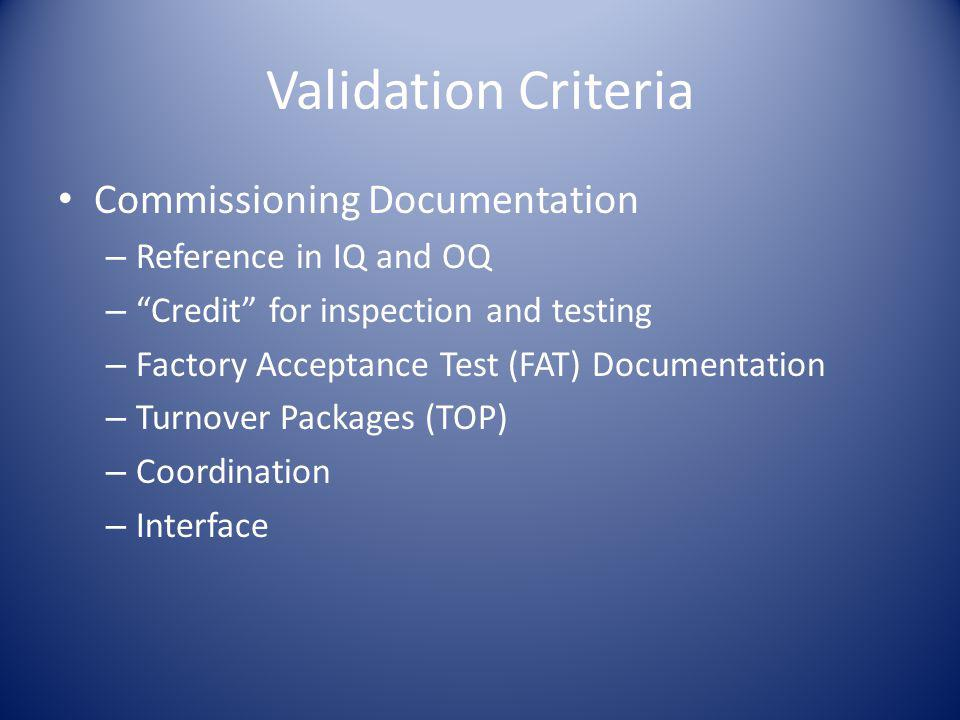 Commissioning Documentation – Reference in IQ and OQ – Credit for inspection and testing – Factory Acceptance Test (FAT) Documentation – Turnover Pack