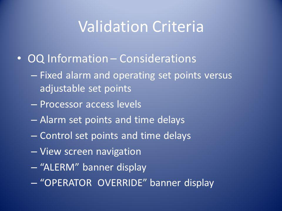 Validation Criteria OQ Information – Considerations – Fixed alarm and operating set points versus adjustable set points – Processor access levels – Al