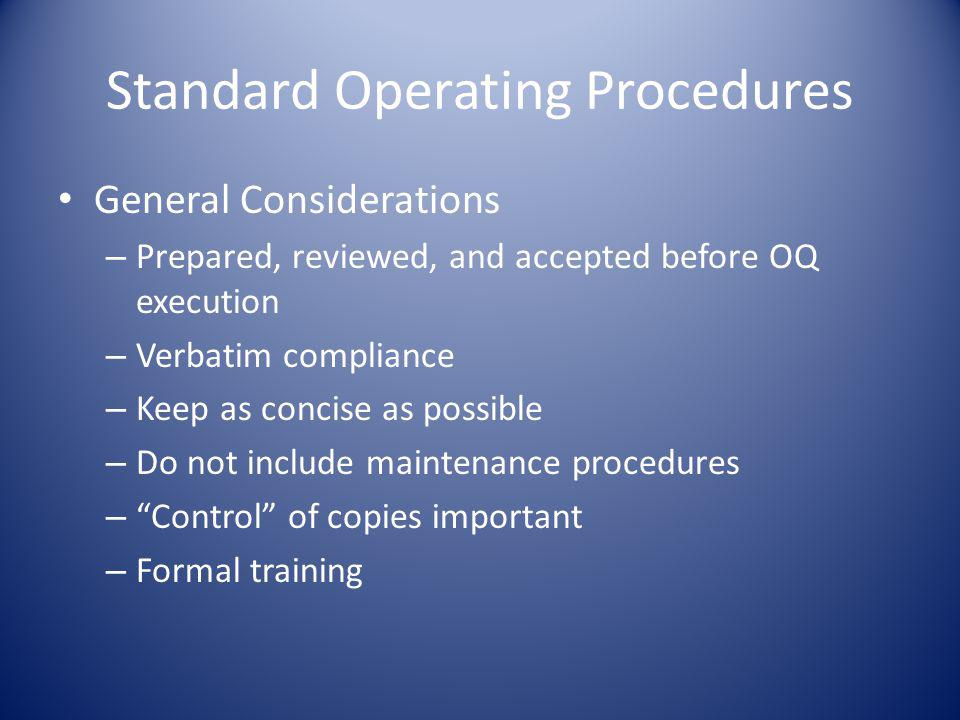 Standard Operating Procedures General Considerations – Prepared, reviewed, and accepted before OQ execution – Verbatim compliance – Keep as concise as