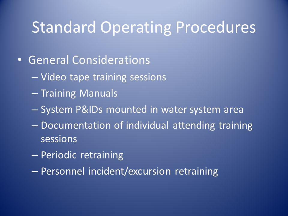 Standard Operating Procedures General Considerations – Video tape training sessions – Training Manuals – System P&IDs mounted in water system area – D