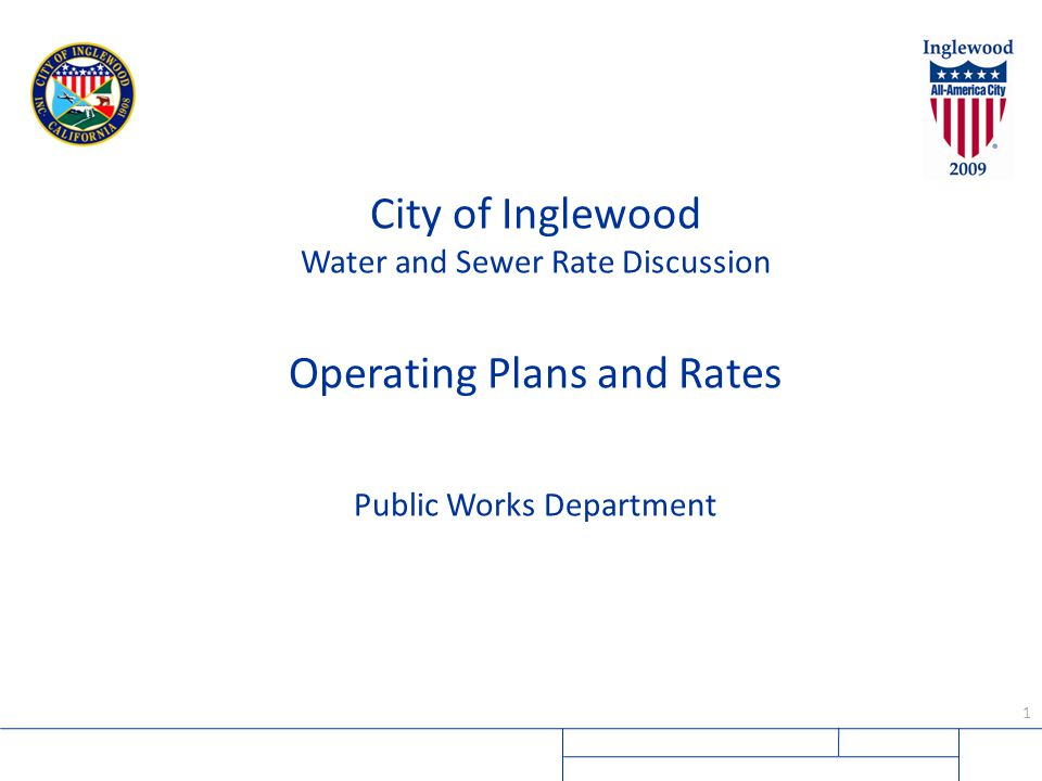 1 City of Inglewood Water and Sewer Rate Discussion Operating Plans and Rates Public Works Department