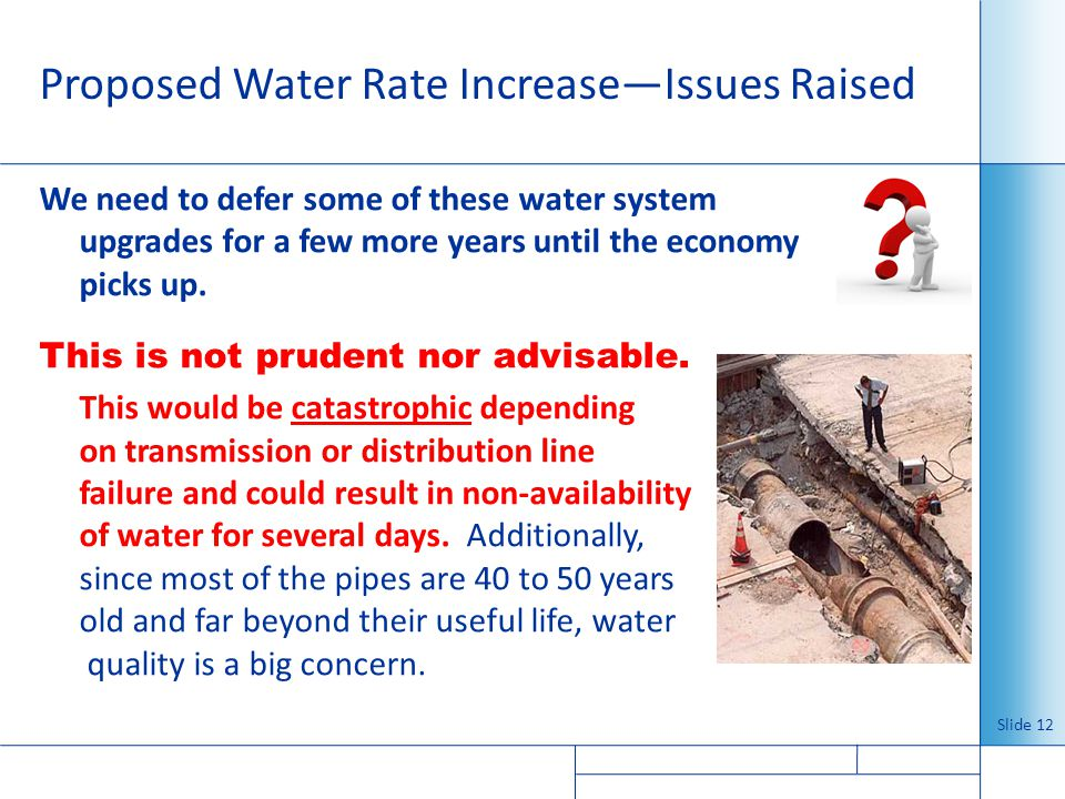 Proposed Water Rate IncreaseIssues Raised We need to defer some of these water system upgrades for a few more years until the economy picks up. This i