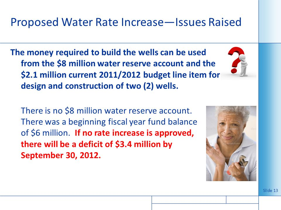 Proposed Water Rate IncreaseIssues Raised The money required to build the wells can be used from the $8 million water reserve account and the $2.1 mil