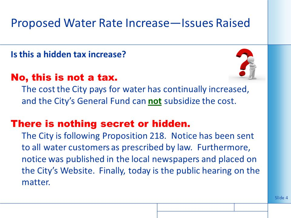 Proposed Water Rate IncreaseIssues Raised Is this a hidden tax increase? No, this is not a tax. The cost the City pays for water has continually incre
