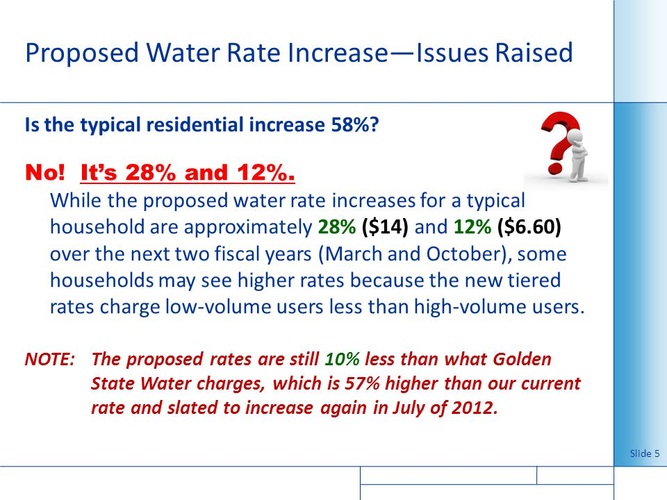 Proposed Water Rate IncreaseIssues Raised Is the typical residential increase 58%? No! Its 28% and 12%. While the proposed water rate increases for a
