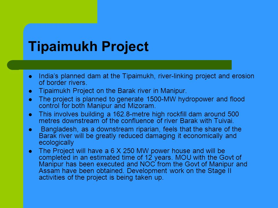 Tipaimukh Project Indias planned dam at the Tipaimukh, river-linking project and erosion of border rivers. Tipaimukh Project on the Barak river in Man