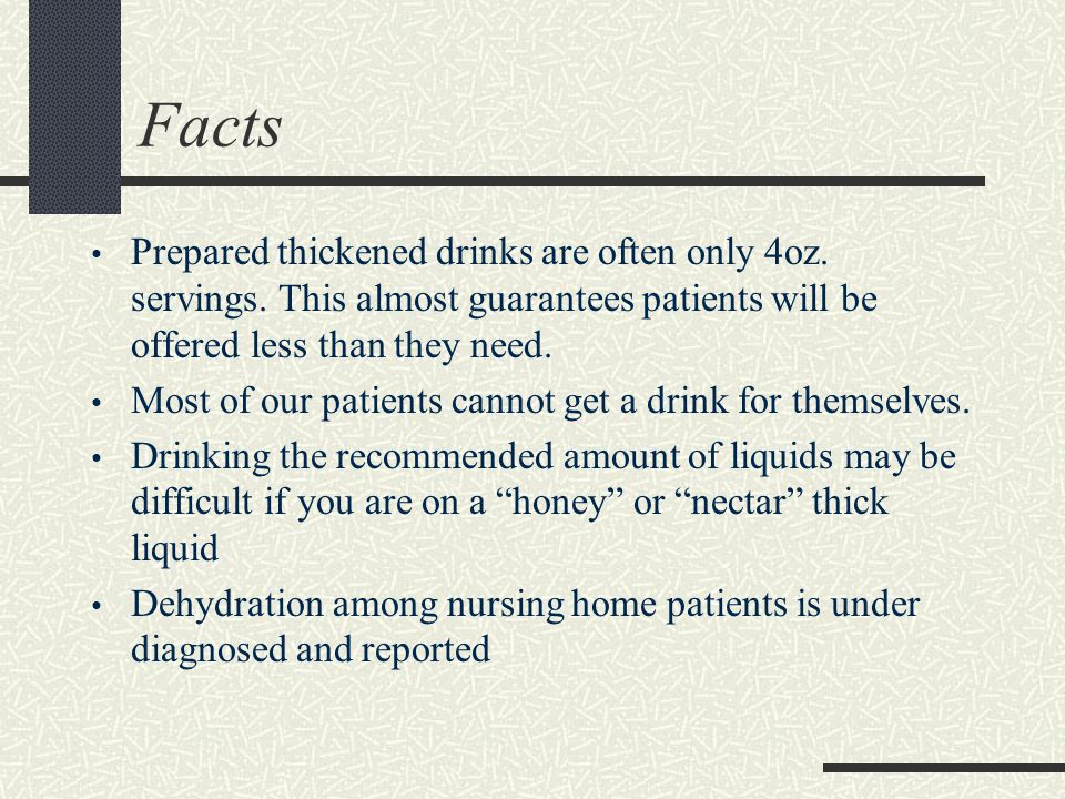 Facts Prepared thickened drinks are often only 4oz.