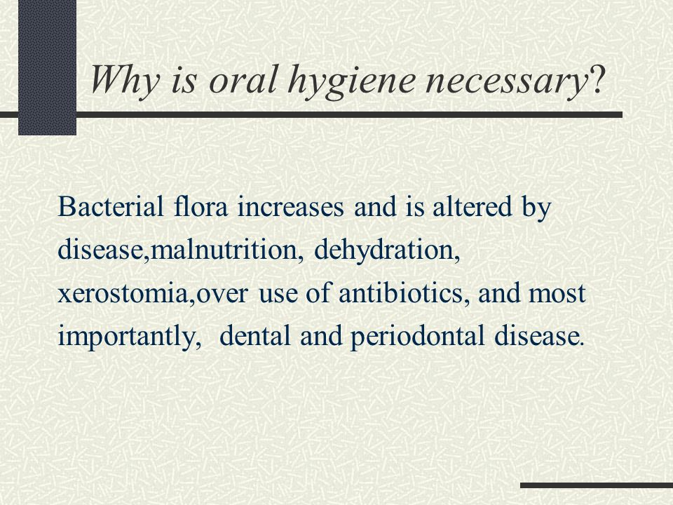 Bacterial flora increases and is altered by disease,malnutrition, dehydration, xerostomia,over use of antibiotics, and most importantly, dental and pe