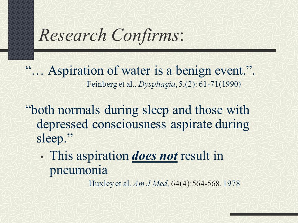 Research Confirms: … Aspiration of water is a benign event..