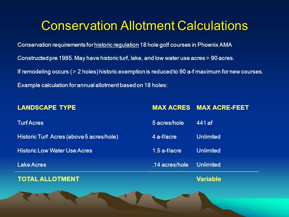 Conservation Allotment Calculations Conservation requirements for historic regulation 18 hole golf courses in Phoenix AMA Constructed pre 1985.