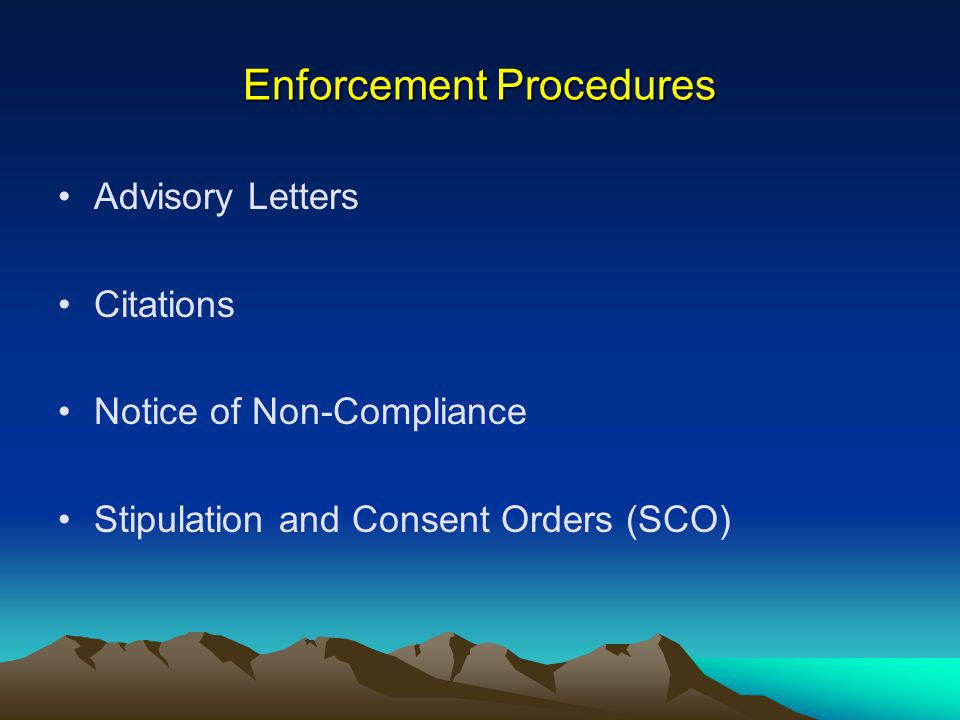 Enforcement Procedures Advisory Letters Citations Notice of Non-Compliance Stipulation and Consent Orders (SCO)