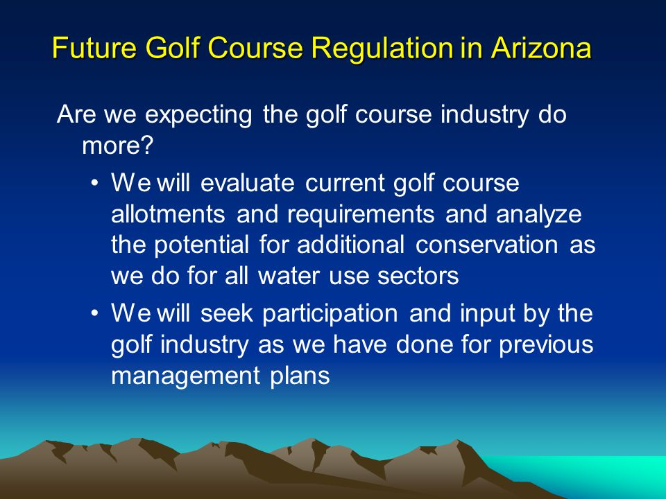 Future Golf Course Regulation in Arizona Are we expecting the golf course industry do more.