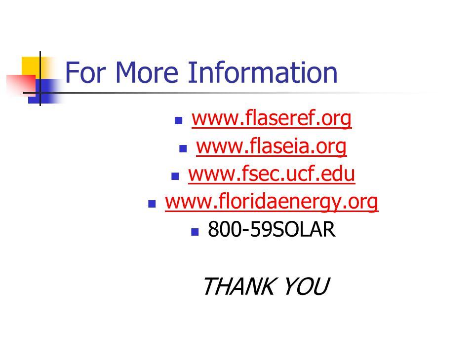 For More Information www.flaseref.org www.flaseia.org www.fsec.ucf.edu www.floridaenergy.org 800-59SOLAR THANK YOU