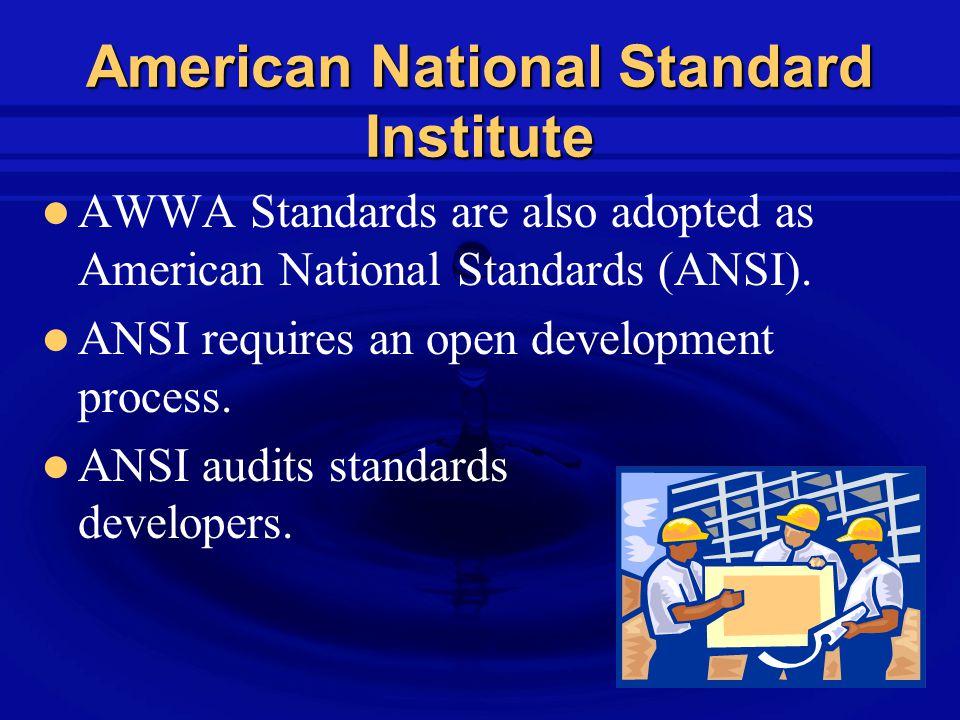 American National Standard Institute AWWA Standards are also adopted as American National Standards (ANSI).