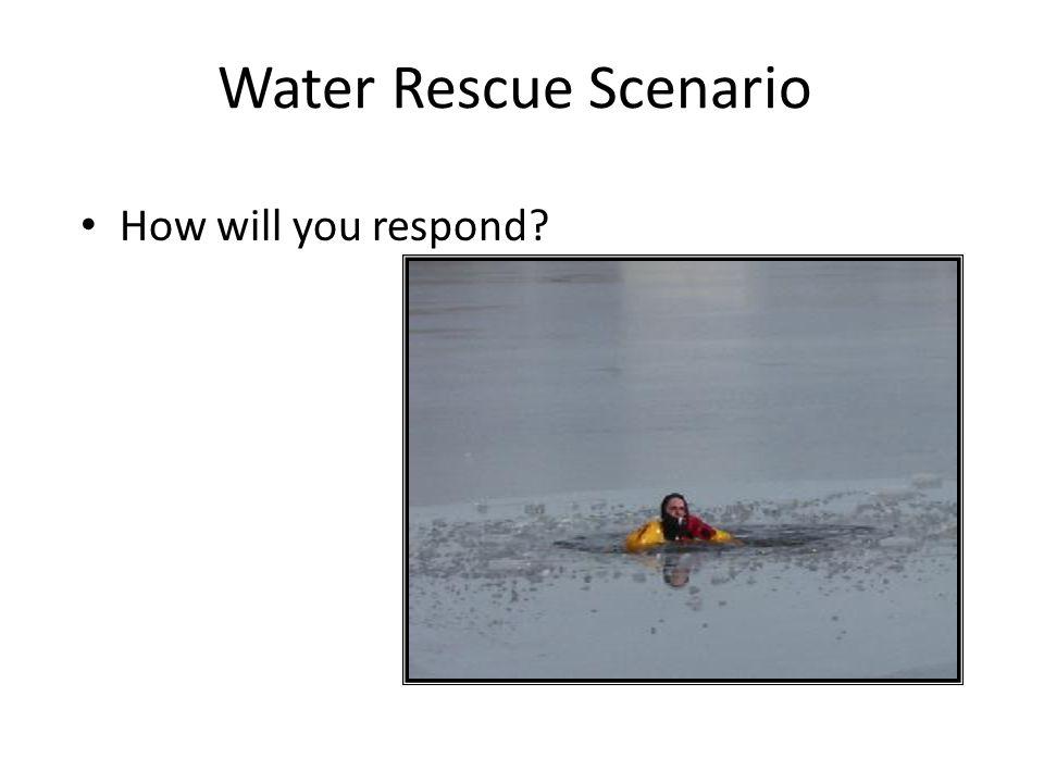 Water Rescue Scenario How will you respond?