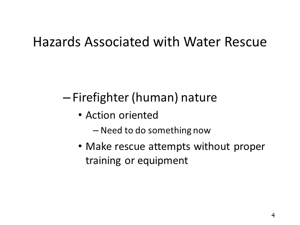 4 Hazards Associated with Water Rescue – Firefighter (human) nature Action oriented – Need to do something now Make rescue attempts without proper tra