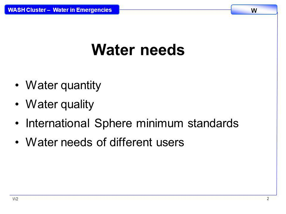 WASH Cluster – Water in Emergencies W W2 13 Meeting whose needs….