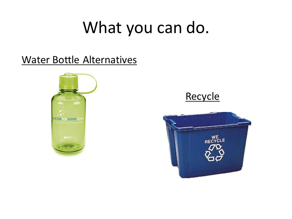 What you can do. Water Bottle Alternatives Recycle