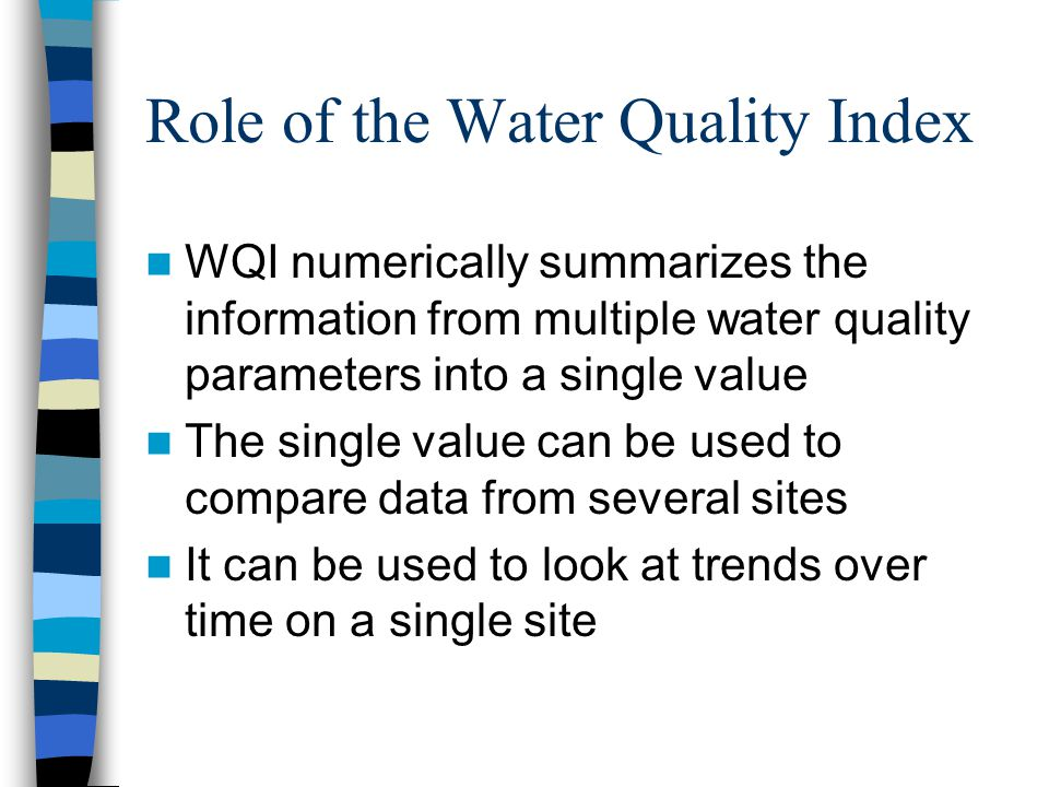 Role of the Water Quality Index WQI numerically summarizes the information from multiple water quality parameters into a single value The single value