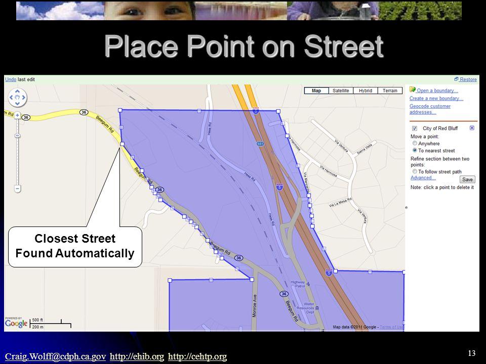 13 Craig.Wolff@cdph.ca.govCraig.Wolff@cdph.ca.gov http://ehib.org http://cehtp.orghttp://ehib.orghttp://cehtp.org Place Point on Street Closest Street Found Automatically