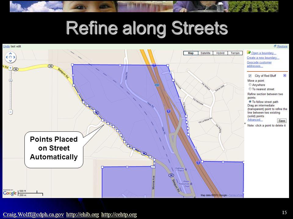 15 Craig.Wolff@cdph.ca.govCraig.Wolff@cdph.ca.gov http://ehib.org http://cehtp.orghttp://ehib.orghttp://cehtp.org Refine along Streets Points Placed o