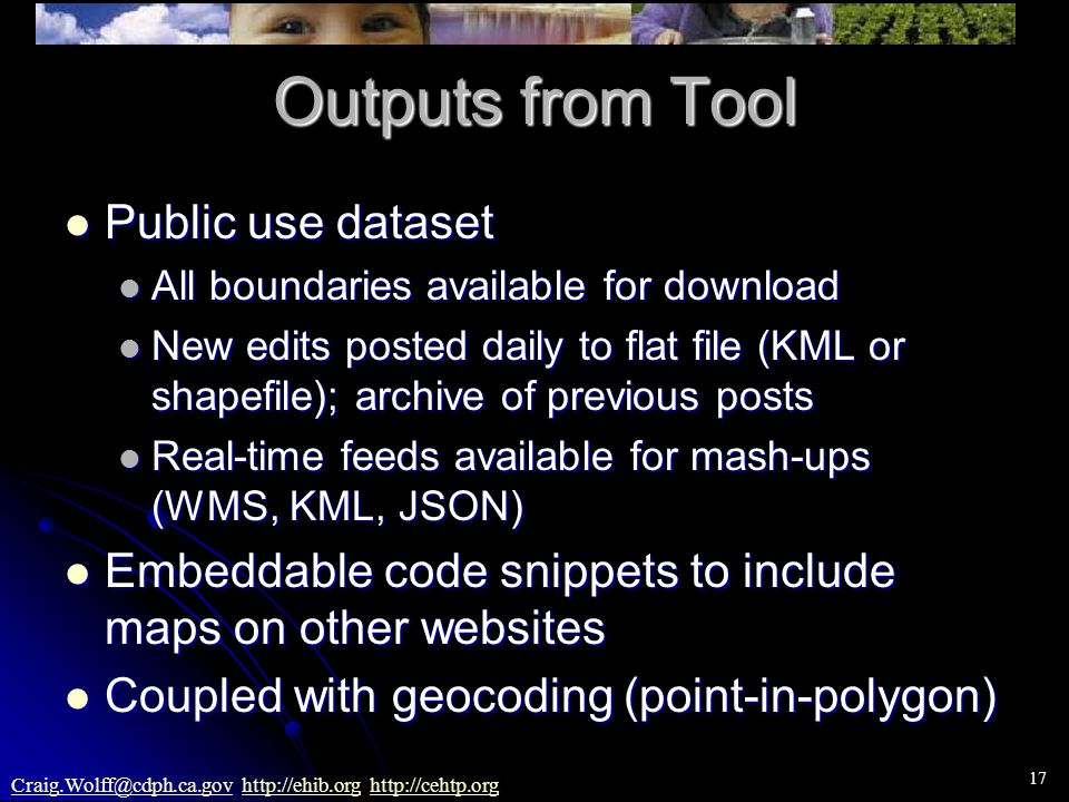 17 Craig.Wolff@cdph.ca.govCraig.Wolff@cdph.ca.gov http://ehib.org http://cehtp.orghttp://ehib.orghttp://cehtp.org Outputs from Tool Public use dataset