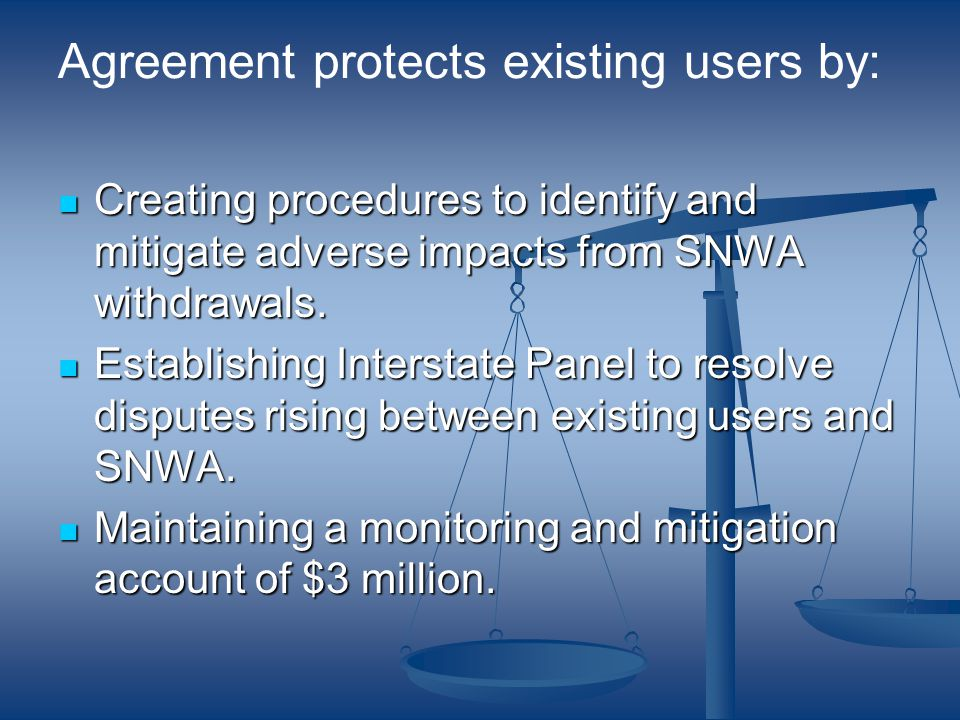 Agreement protects existing users by: Creating procedures to identify and mitigate adverse impacts from SNWA withdrawals. Creating procedures to ident