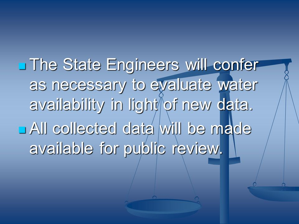 The State Engineers will confer as necessary to evaluate water availability in light of new data. The State Engineers will confer as necessary to eval