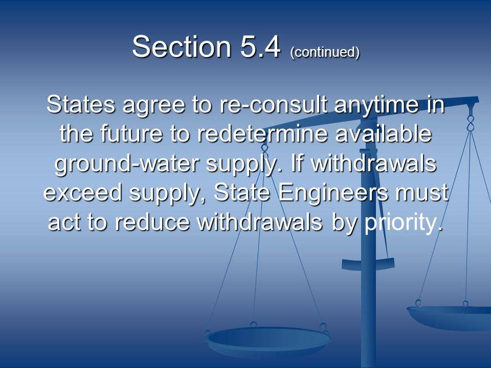 Section 5.4 (continued) States agree to re-consult anytime in the future to redetermine available ground-water supply. If withdrawals exceed supply, S