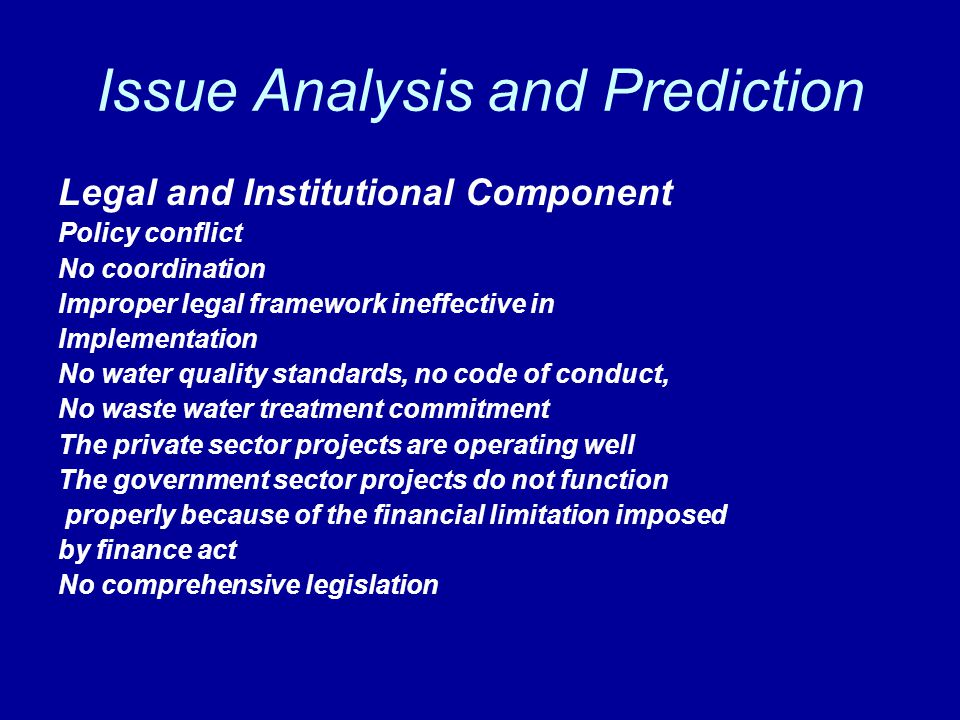 Issue Analysis and Prediction Legal and Institutional Component Policy conflict No coordination Improper legal framework ineffective in Implementation