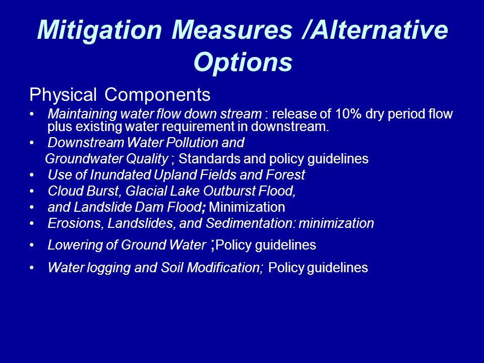 Mitigation Measures /Alternative Options Physical Components Maintaining water flow down stream : release of 10% dry period flow plus existing water r