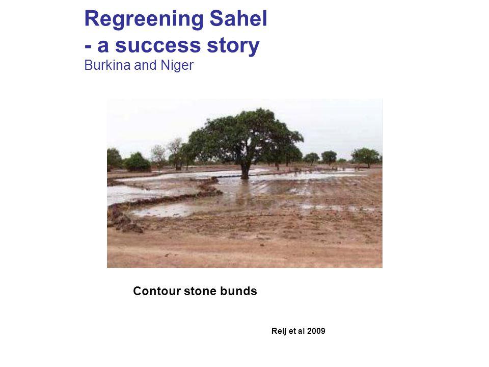 Regreening Sahel - a success story Burkina and Niger Reij et al 2009 Contour stone bunds