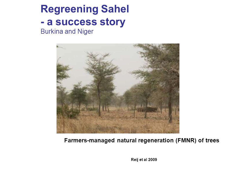 Regreening Sahel - a success story Burkina and Niger Reij et al 2009 Farmers-managed natural regeneration (FMNR) of trees