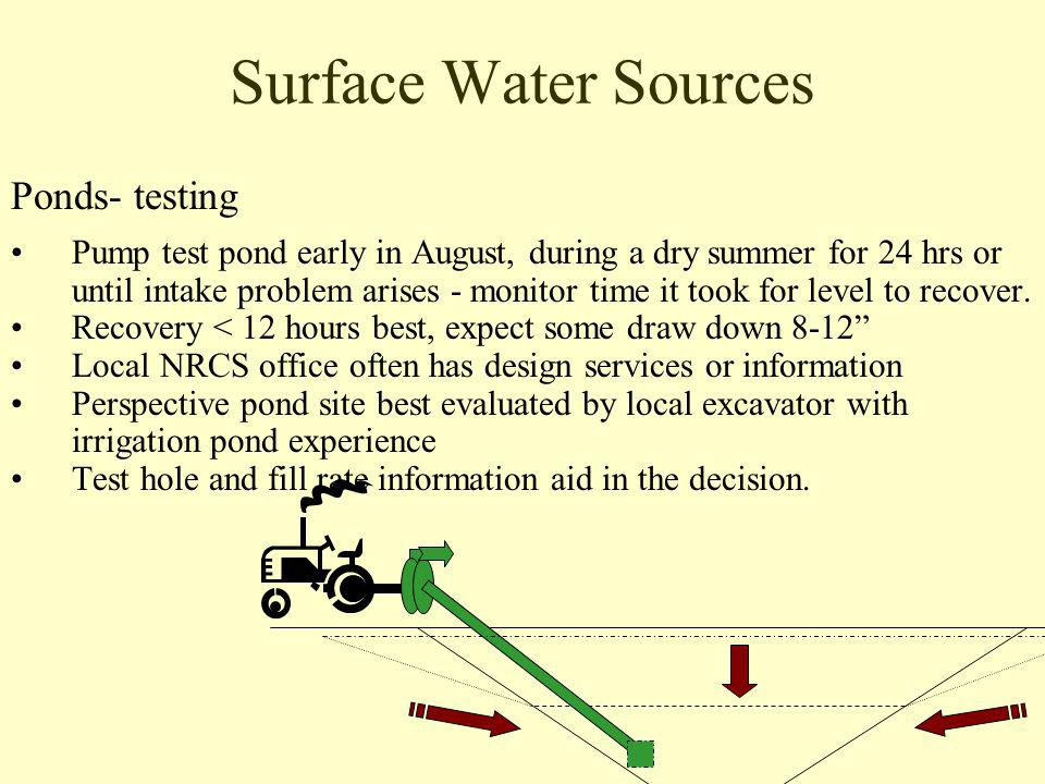Surface Water Sources Ponds- testing Pump test pond early in August, during a dry summer for 24 hrs or until intake problem arises - monitor time it took for level to recover.