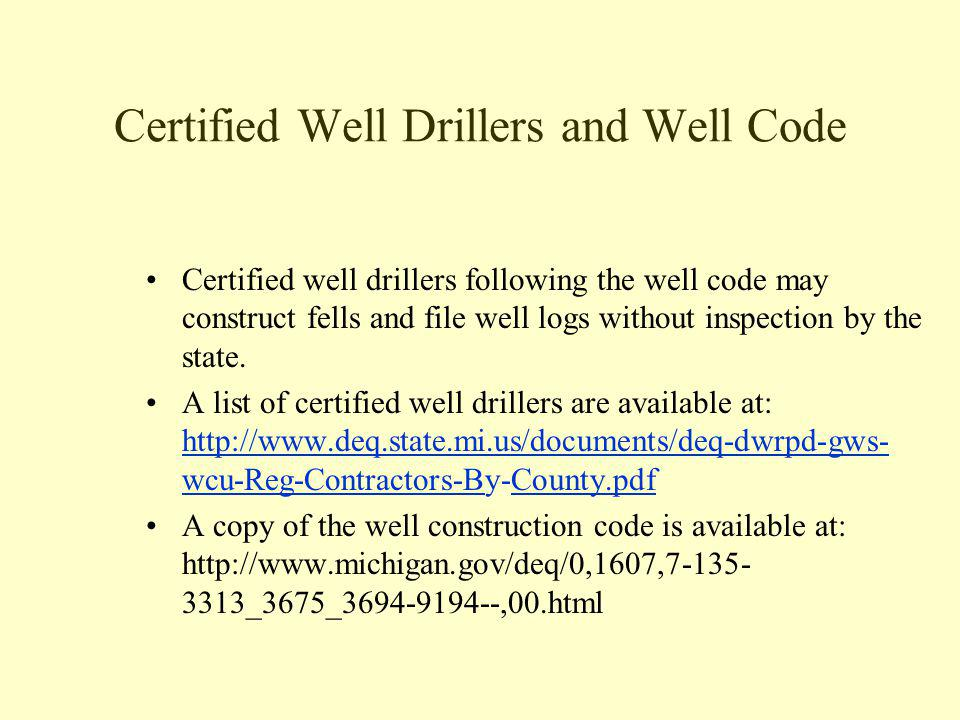 Certified Well Drillers and Well Code Certified well drillers following the well code may construct fells and file well logs without inspection by the state.