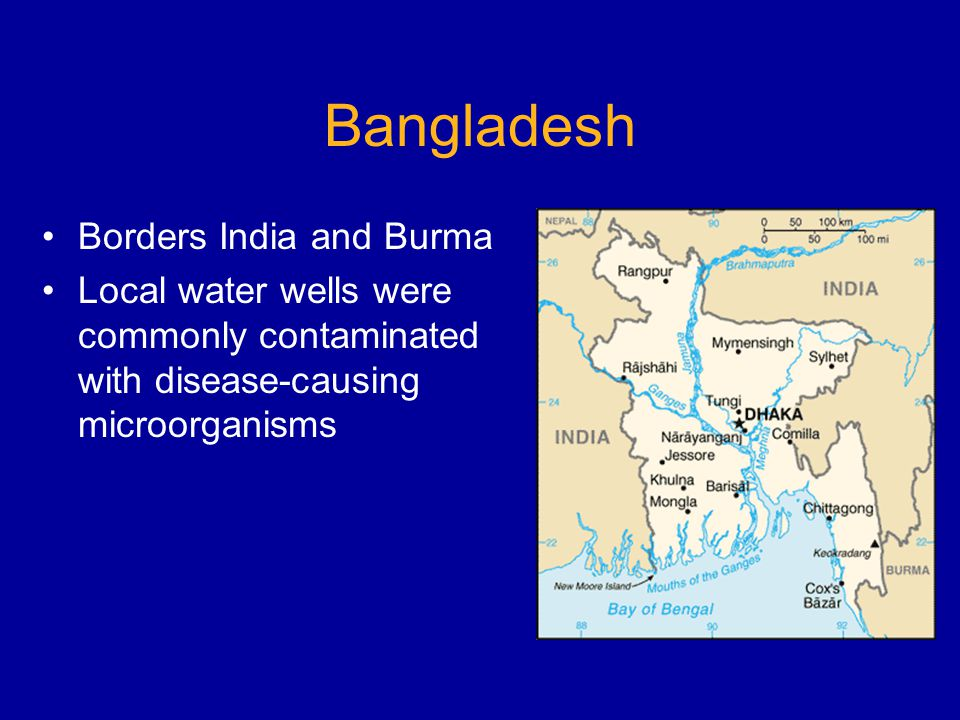 Bangladesh Borders India and Burma Local water wells were commonly contaminated with disease-causing microorganisms