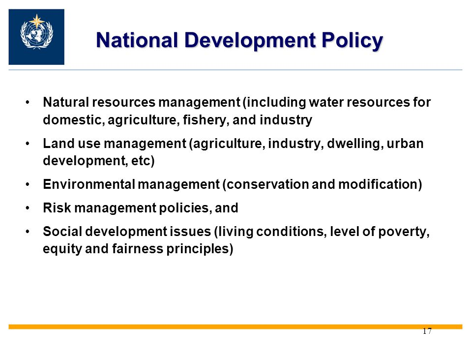 17 National Development Policy Natural resources management (including water resources for domestic, agriculture, fishery, and industry Land use manag