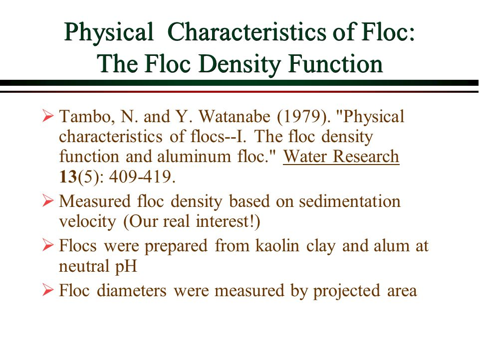 Physical Characteristics of Floc: The Floc Density Function Tambo, N. and Y. Watanabe (1979).