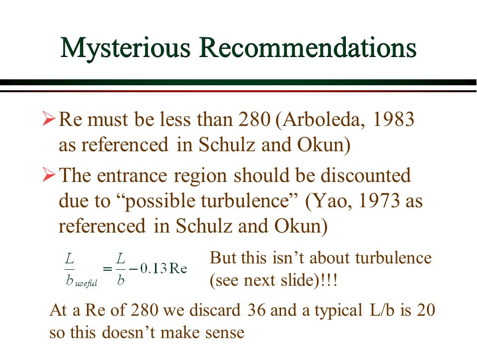 Mysterious Recommendations Re must be less than 280 (Arboleda, 1983 as referenced in Schulz and Okun) The entrance region should be discounted due to