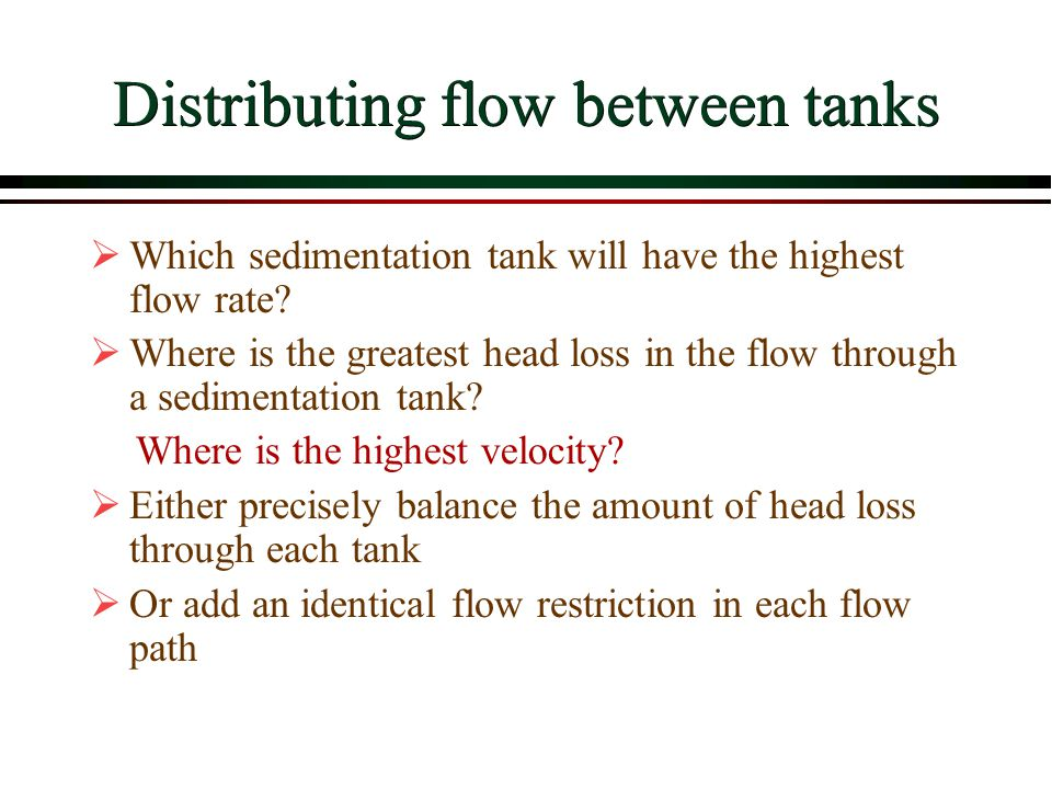Distributing flow between tanks Which sedimentation tank will have the highest flow rate? Where is the greatest head loss in the flow through a sedime