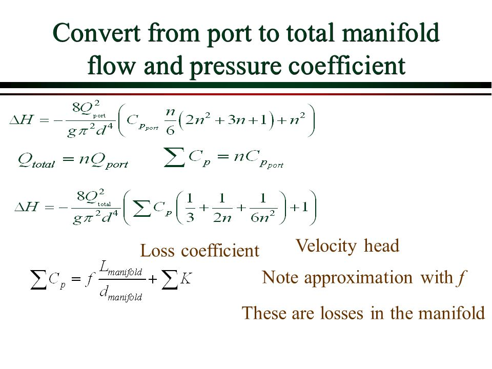 Convert from port to total manifold flow and pressure coefficient Loss coefficient Velocity head Note approximation with f These are losses in the man